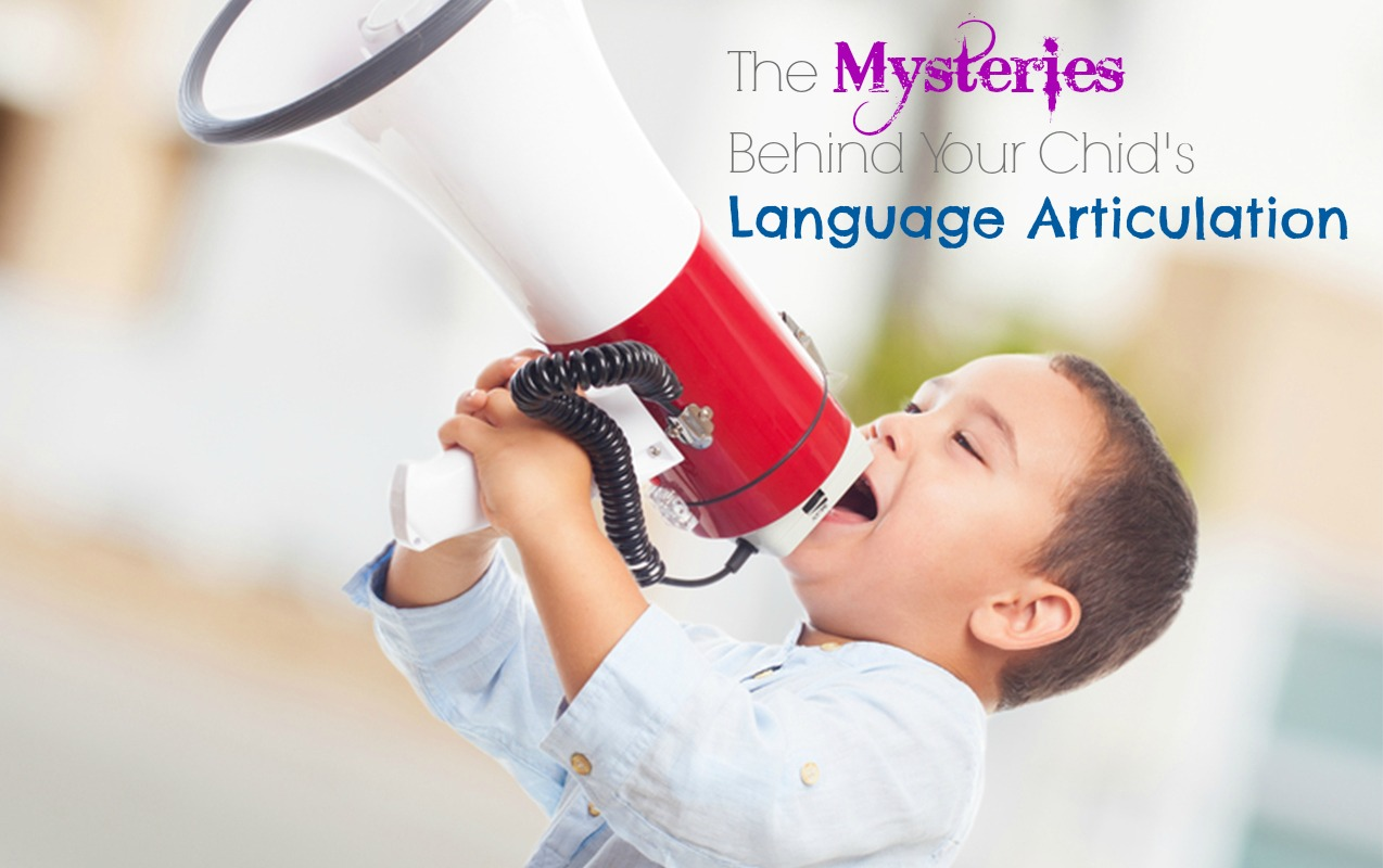 Articulation and Enunciation: The mysteries behind your child's language development