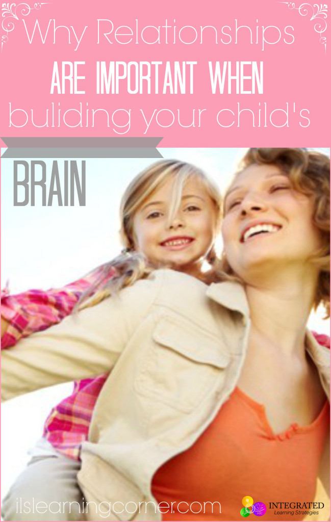 Why relationships are so important when building a child's brain | ilslearningcorner.com #kids